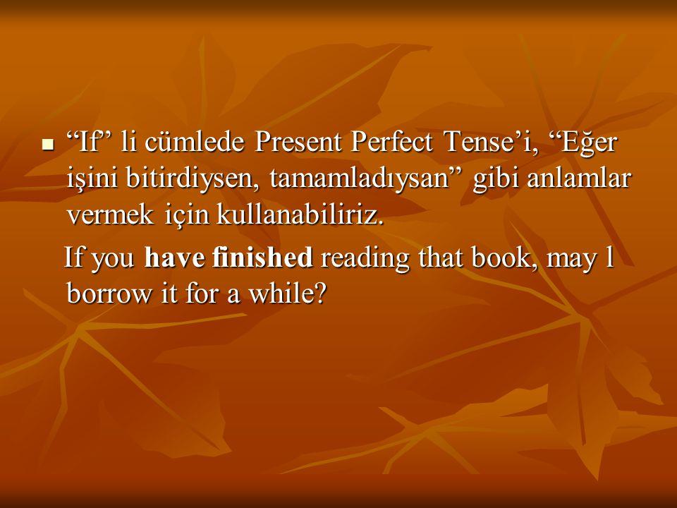 If li cümlede Present Perfect Tense'i, Eğer işini bitirdiysen, tamamladıysan gibi anlamlar vermek için kullanabiliriz.
