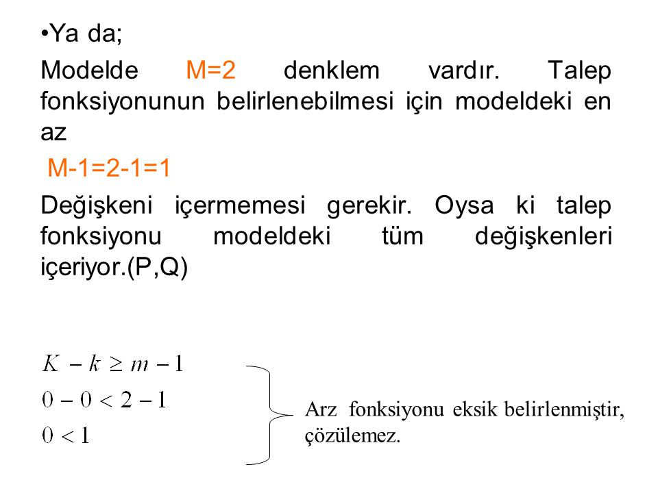 Ya da; Modelde M=2 denklem vardır. Talep fonksiyonunun belirlenebilmesi için modeldeki en az. M-1=2-1=1.