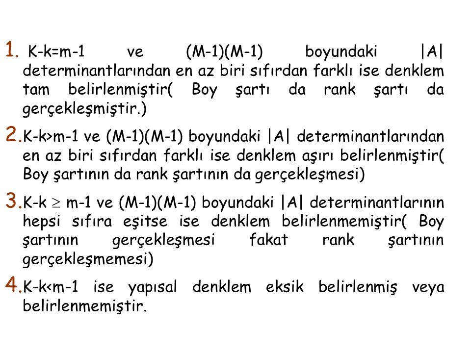 K-k=m-1 ve (M-1)(M-1) boyundaki |A| determinantlarından en az biri sıfırdan farklı ise denklem tam belirlenmiştir( Boy şartı da rank şartı da gerçekleşmiştir.)