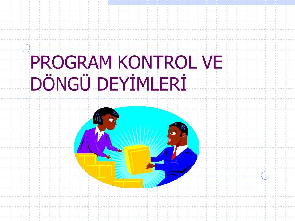 PROGRAM KONTROL VE DÖNGÜ DEYİMLERİ