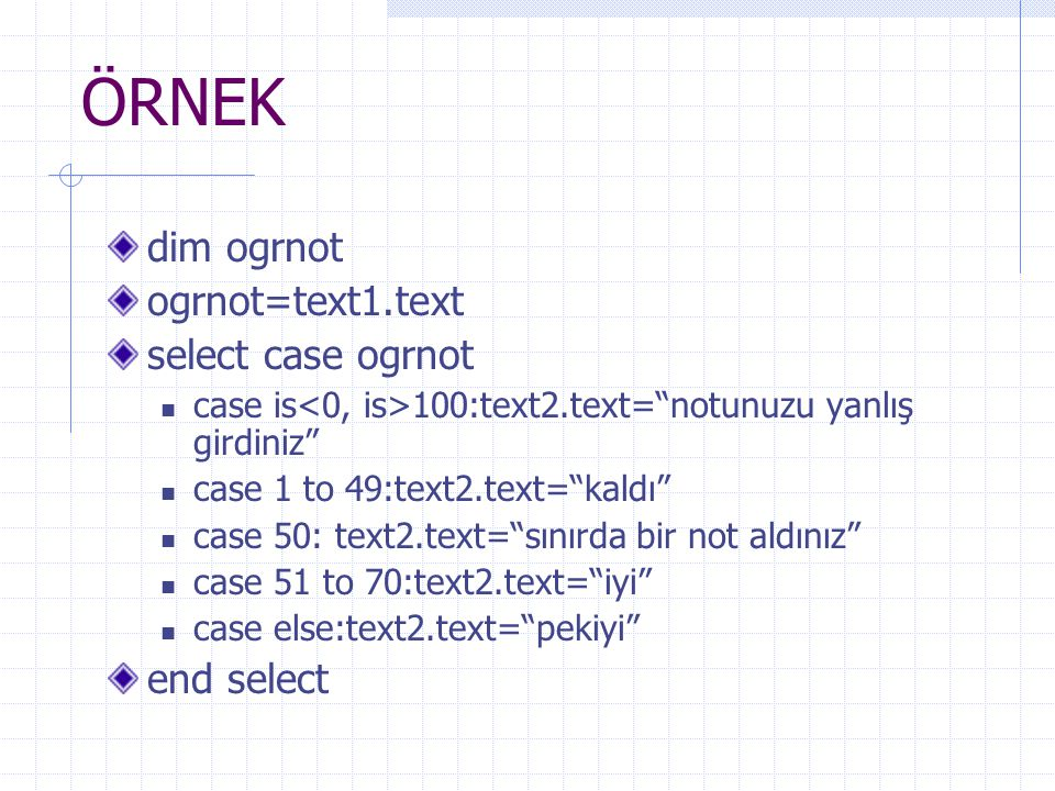ÖRNEK dim ogrnot ogrnot=text1.text select case ogrnot end select