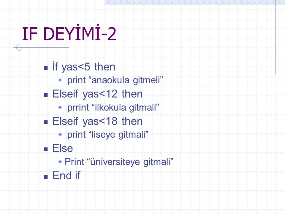 IF DEYİMİ-2 İf yas<5 then Elseif yas<12 then