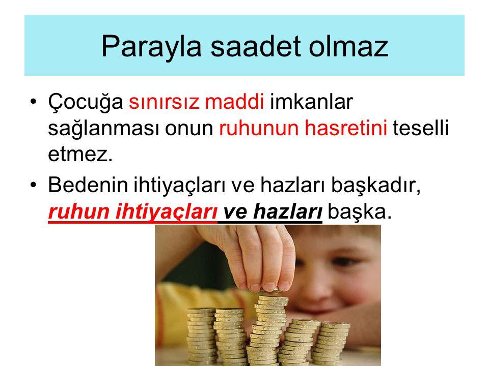 Parayla saadet olmaz Çocuğa sınırsız maddi imkanlar sağlanması onun ruhunun hasretini teselli etmez.
