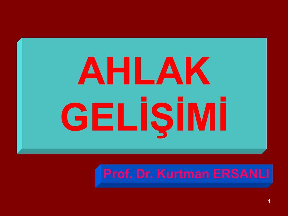 AHLAK GELİŞİMİ Prof. Dr. Kurtman ERSANLI