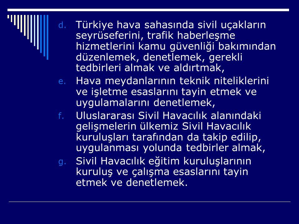 Türkiye hava sahasında sivil uçakların seyrüseferini, trafik haberleşme hizmetlerini kamu güvenliği bakımından düzenlemek, denetlemek, gerekli tedbirleri almak ve aldırtmak,