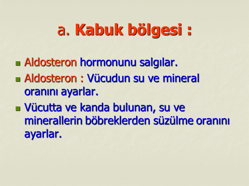 a. Kabuk bölgesi : Aldosteron hormonunu salgılar.