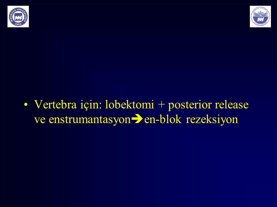 Vertebra için: lobektomi + posterior release ve enstrumantasyonen-blok rezeksiyon