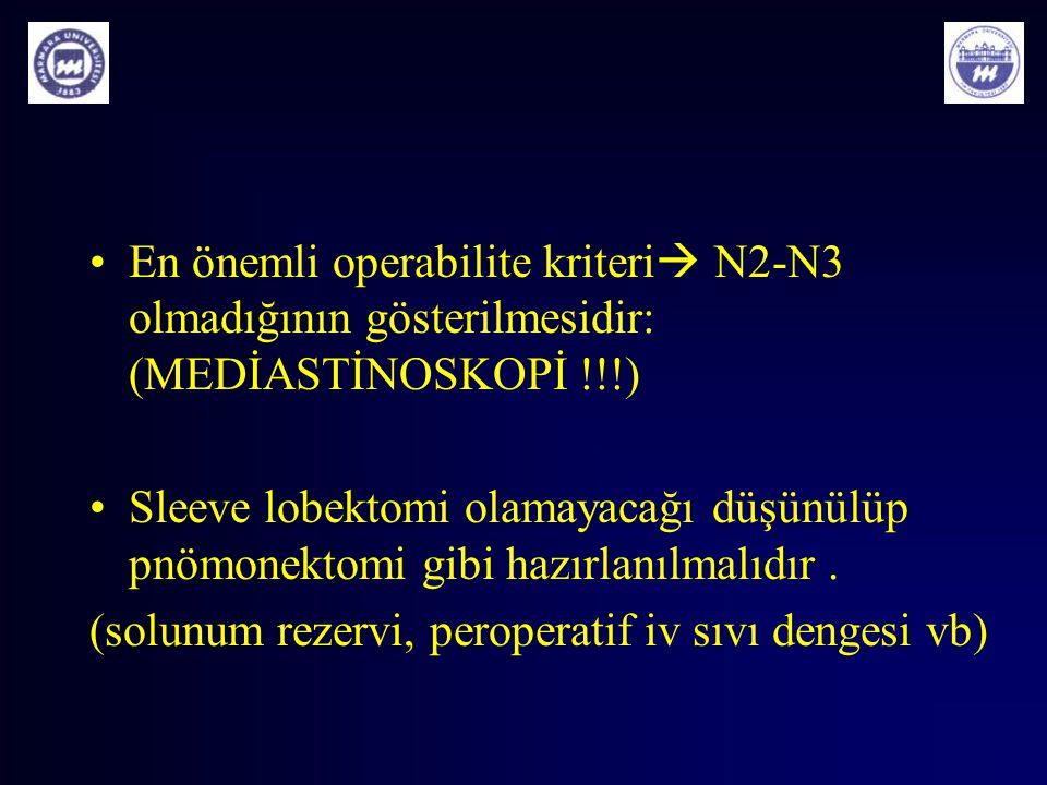 En önemli operabilite kriteri N2-N3 olmadığının gösterilmesidir: (MEDİASTİNOSKOPİ !!!)