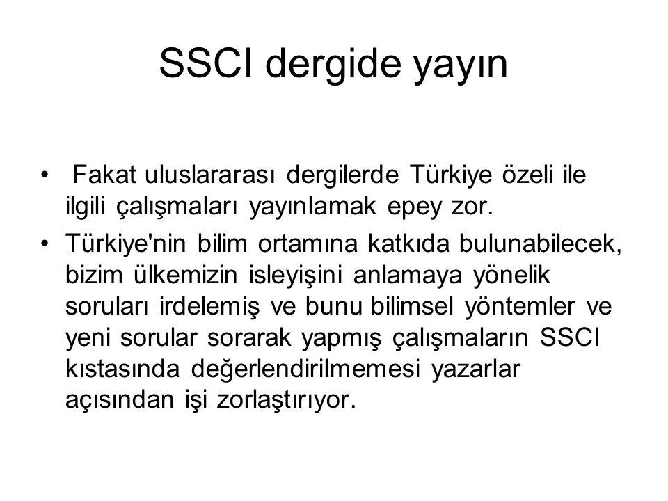 SSCI dergide yayın Fakat uluslararası dergilerde Türkiye özeli ile ilgili çalışmaları yayınlamak epey zor.