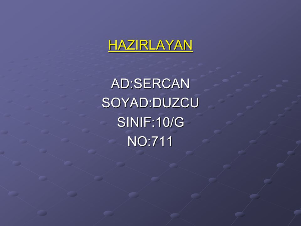 HAZIRLAYAN AD:SERCAN SOYAD:DUZCU SINIF:10/G NO:711