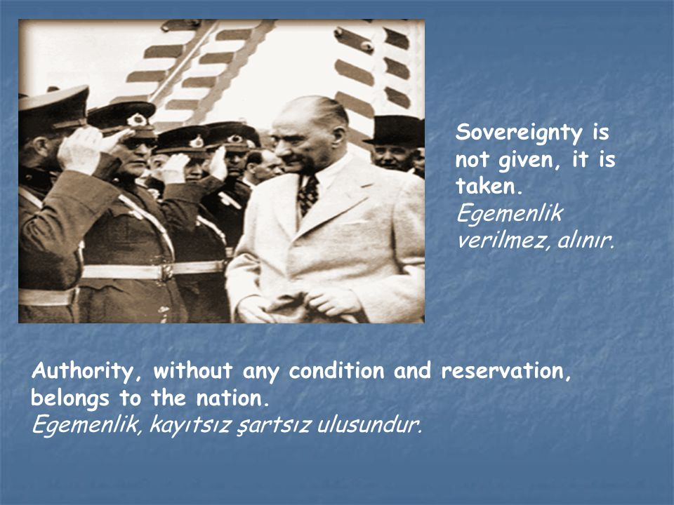 Sovereignty is not given, it is taken. Egemenlik verilmez, alınır.