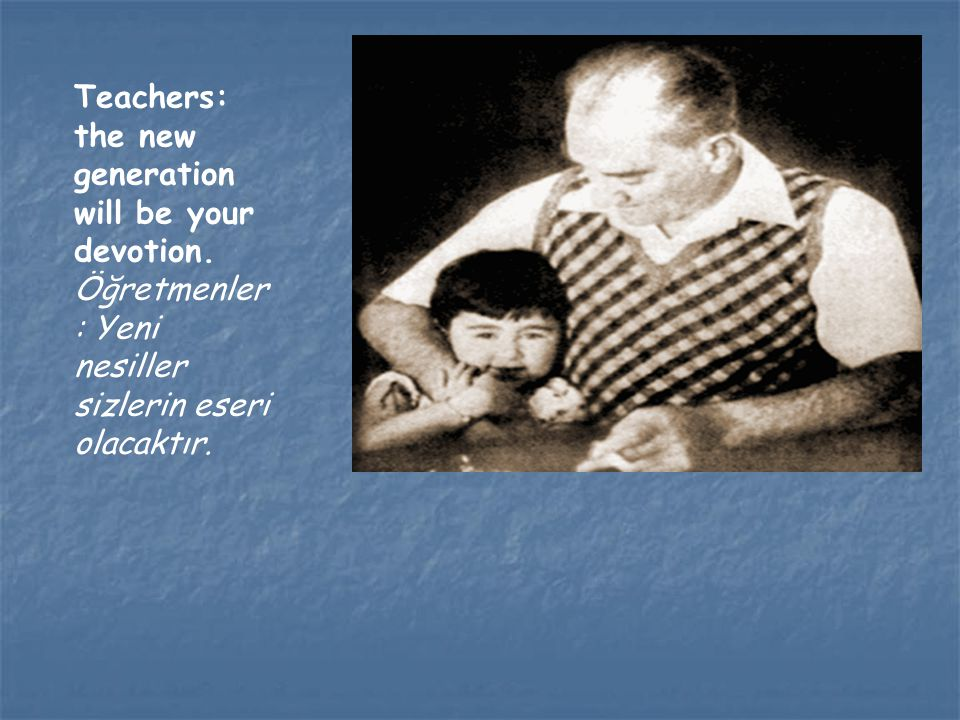 Teachers: the new generation will be your devotion