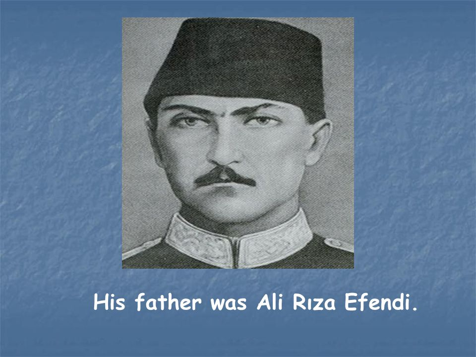His father was Ali Rıza Efendi.