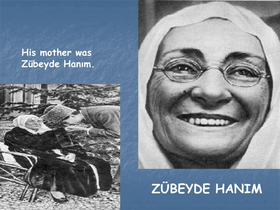 His mother was Zübeyde Hanım.