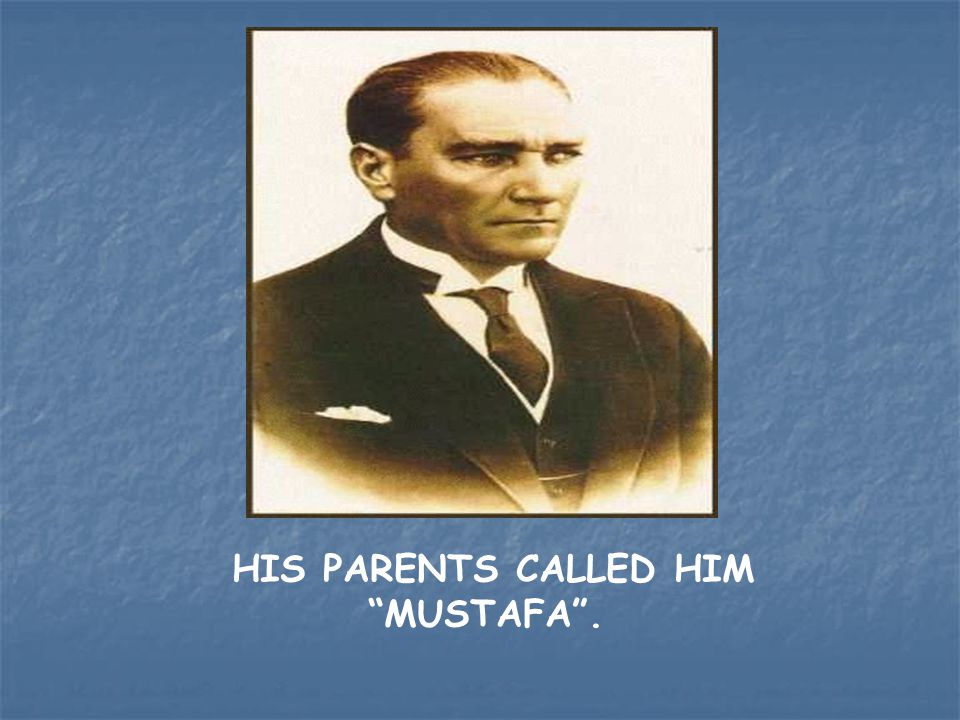 HIS PARENTS CALLED HIM MUSTAFA .