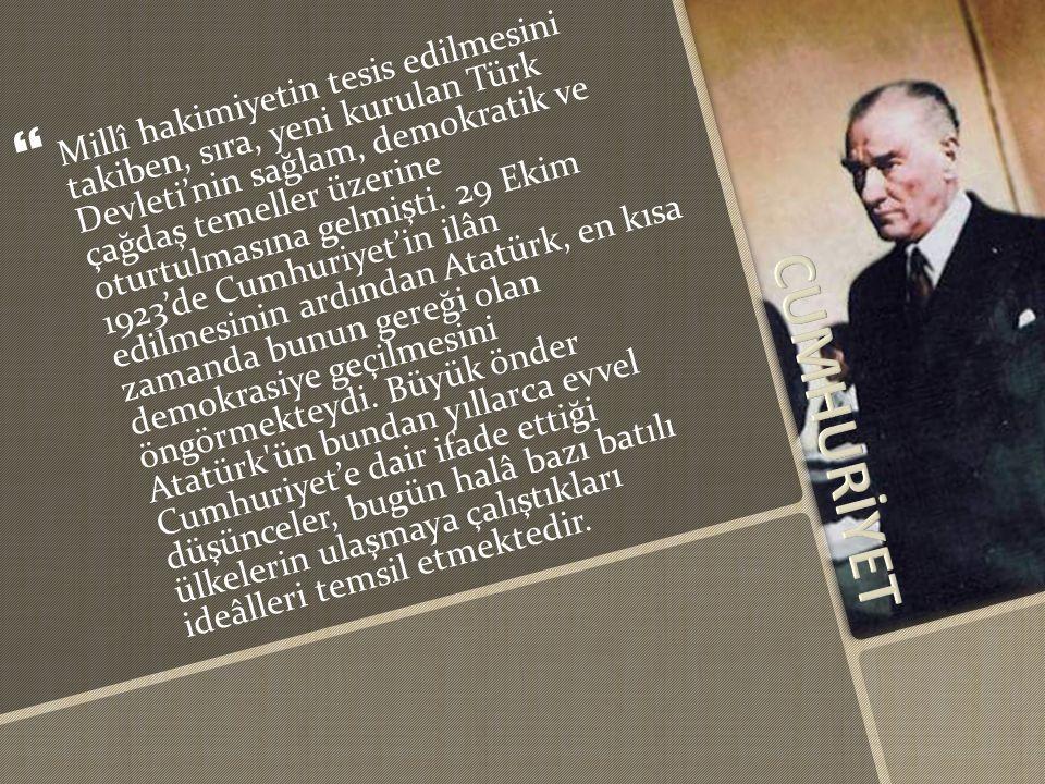Millî hakimiyetin tesis edilmesini takiben, sıra, yeni kurulan Türk Devleti'nin sağlam, demokratik ve çağdaş temeller üzerine oturtulmasına gelmişti. 29 Ekim 1923'de Cumhuriyet'in ilân edilmesinin ardından Atatürk, en kısa zamanda bunun gereği olan demokrasiye geçilmesini öngörmekteydi. Büyük önder Atatürk ün bundan yıllarca evvel Cumhuriyet'e dair ifade ettiği düşünceler, bugün halâ bazı batılı ülkelerin ulaşmaya çalıştıkları ideâlleri temsil etmektedir.