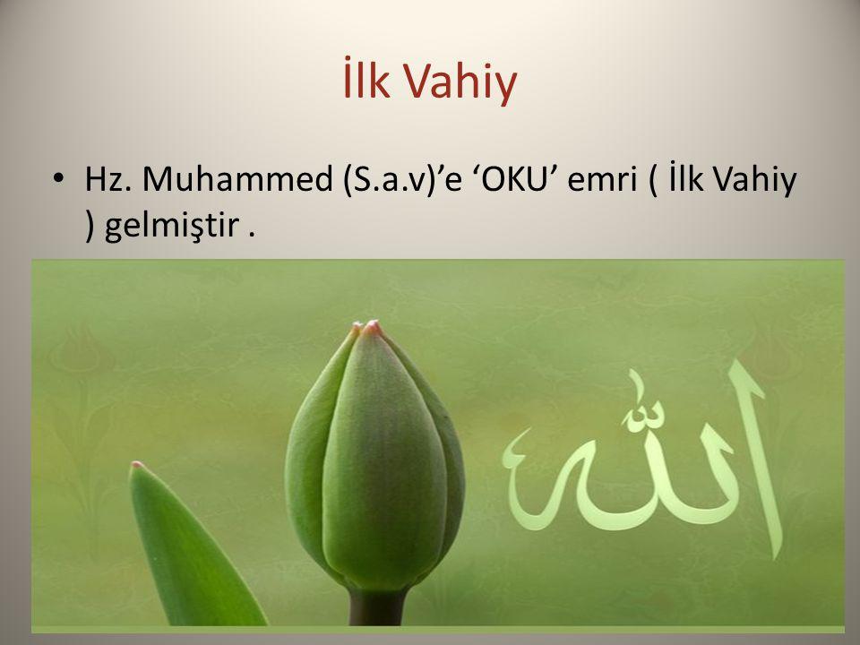 İlk Vahiy Hz. Muhammed (S.a.v)'e 'OKU' emri ( İlk Vahiy ) gelmiştir .