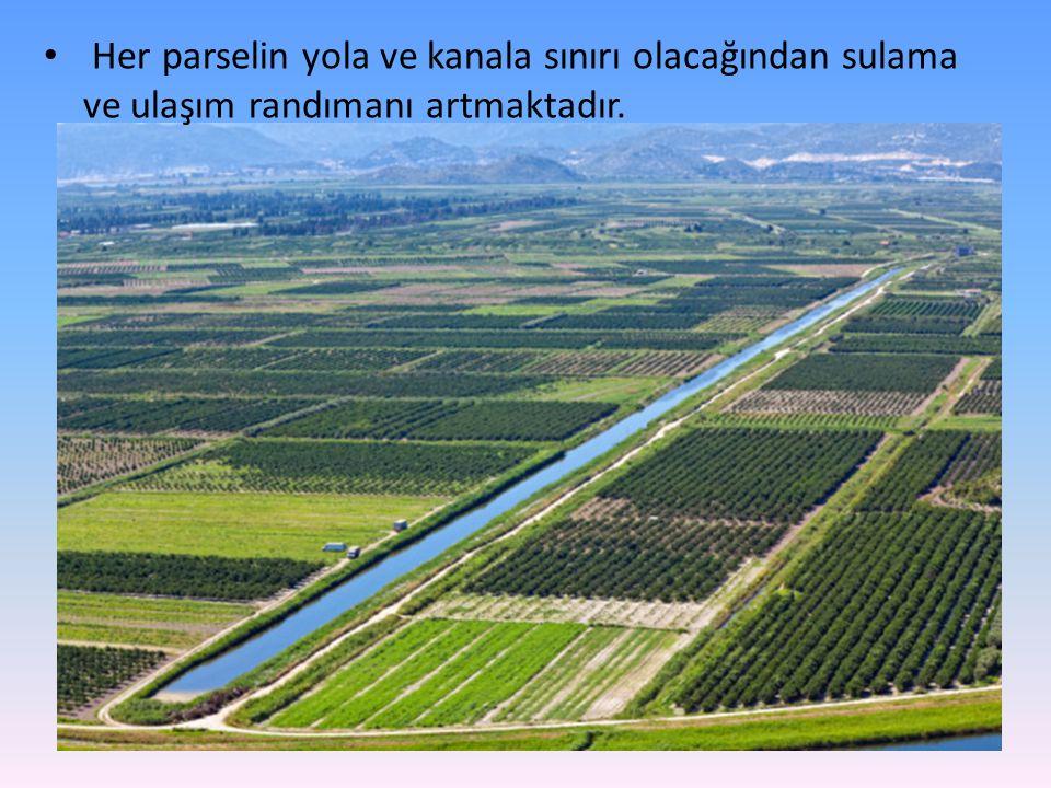 Her parselin yola ve kanala sınırı olacağından sulama ve ulaşım randımanı artmaktadır.