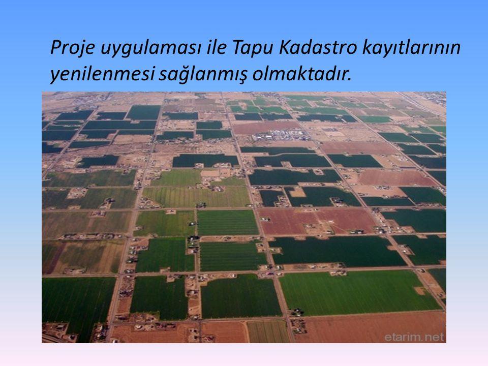 Proje uygulaması ile Tapu Kadastro kayıtlarının yenilenmesi sağlanmış olmaktadır.