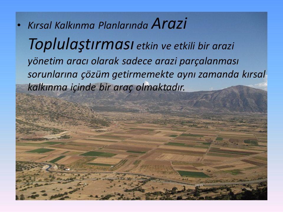 Kırsal Kalkınma Planlarında Arazi Toplulaştırması etkin ve etkili bir arazi yönetim aracı olarak sadece arazi parçalanması sorunlarına çözüm getirmemekte aynı zamanda kırsal kalkınma içinde bir araç olmaktadır.