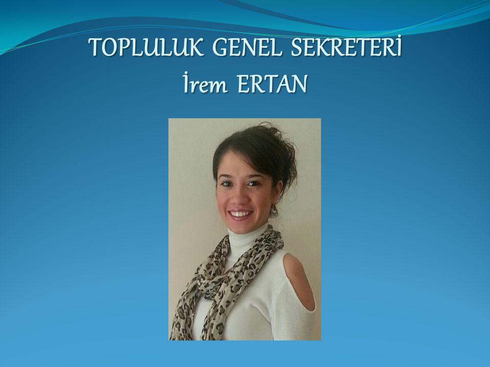 TOPLULUK GENEL SEKRETERİ İrem ERTAN
