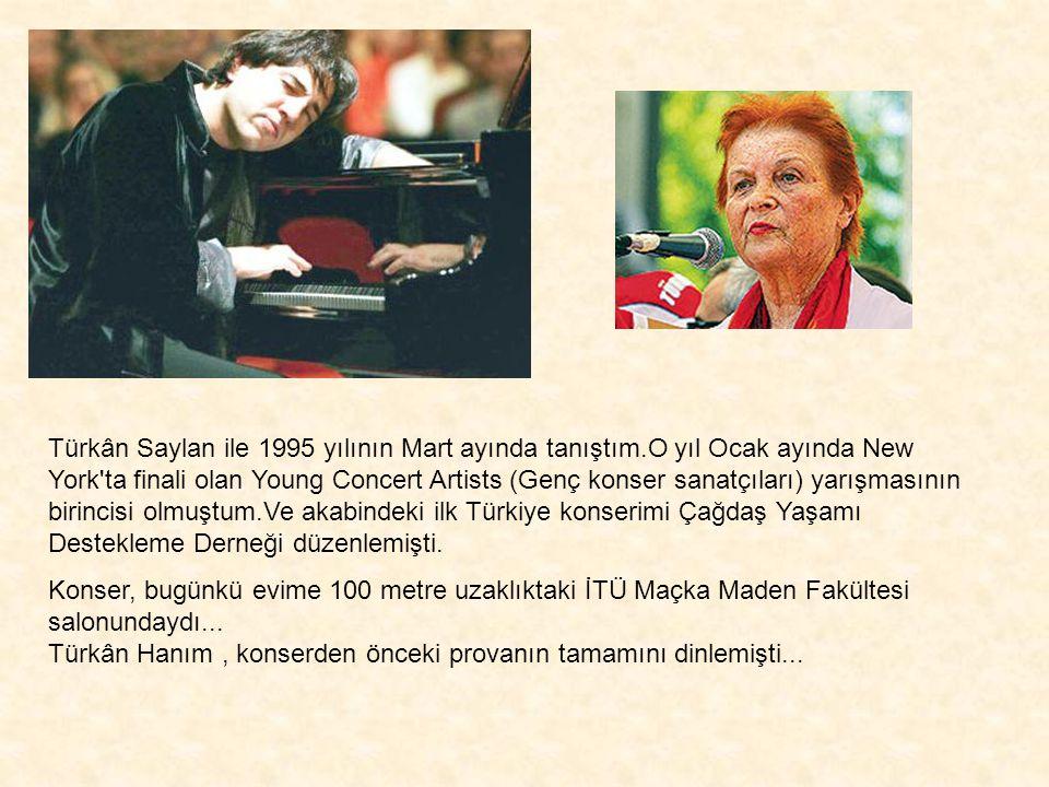 Türkân Saylan ile 1995 yılının Mart ayında tanıştım