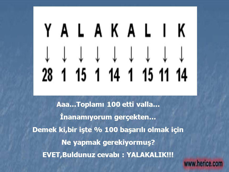 Aaa…Toplamı 100 etti valla… İnanamıyorum gerçekten…