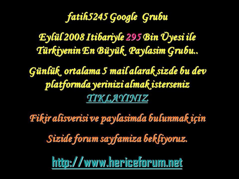 http://www.hericeforum.net fatih5245 Google Grubu