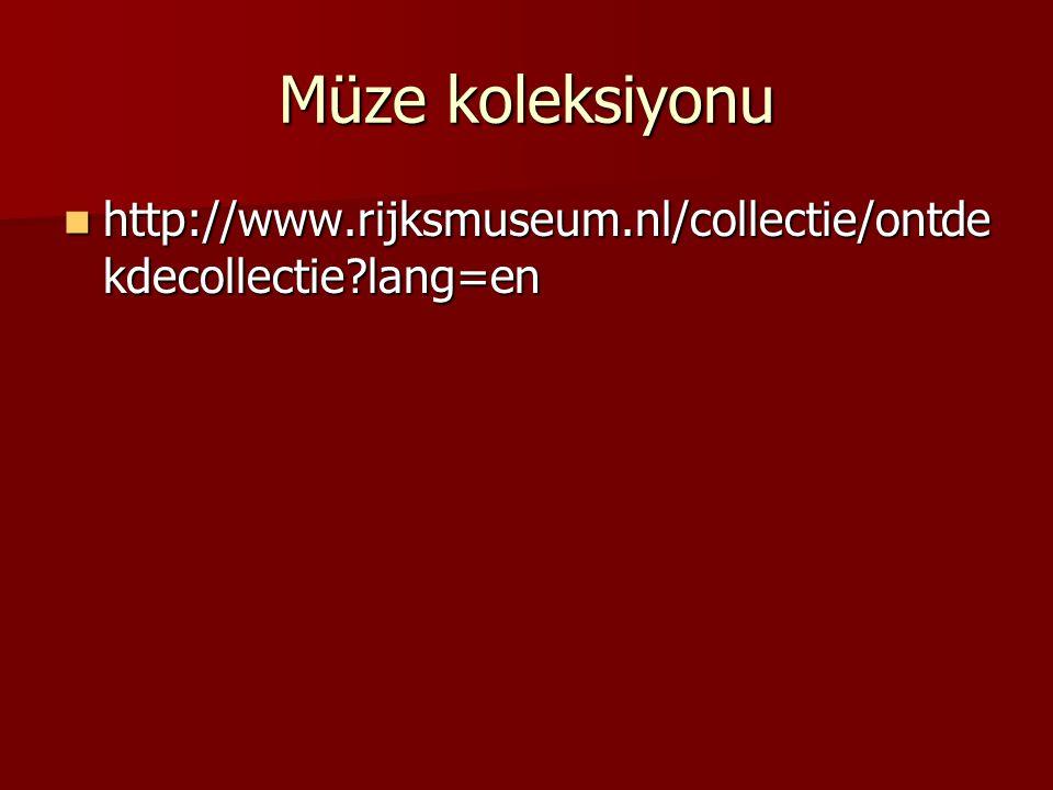 Müze koleksiyonu http://www.rijksmuseum.nl/collectie/ontdekdecollectie lang=en