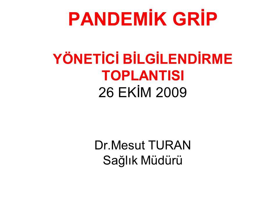 PANDEMİK GRİP YÖNETİCİ BİLGİLENDİRME TOPLANTISI 26 EKİM 2009 Dr