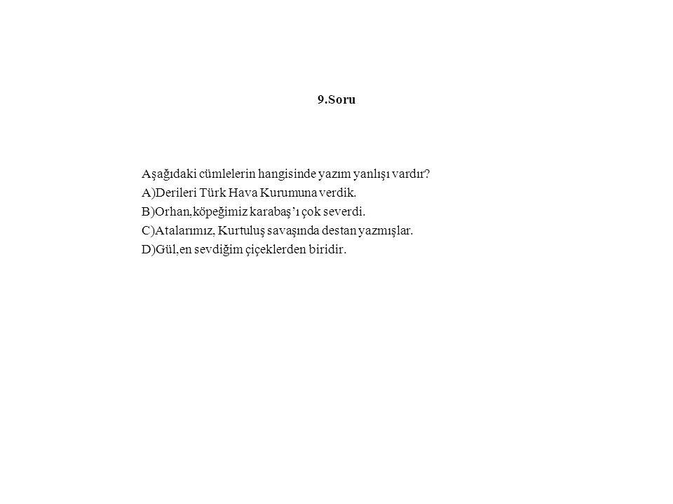 9.Soru Aşağıdaki cümlelerin hangisinde yazım yanlışı vardır A)Derileri Türk Hava Kurumuna verdik.