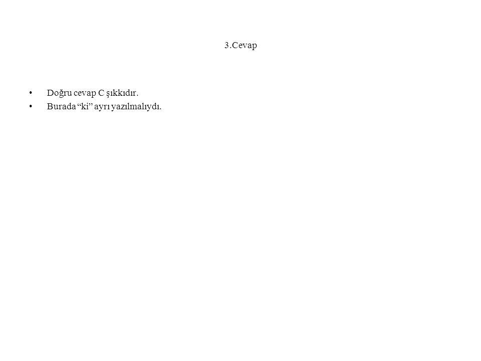 3.Cevap Doğru cevap C şıkkıdır. Burada ki ayrı yazılmalıydı.