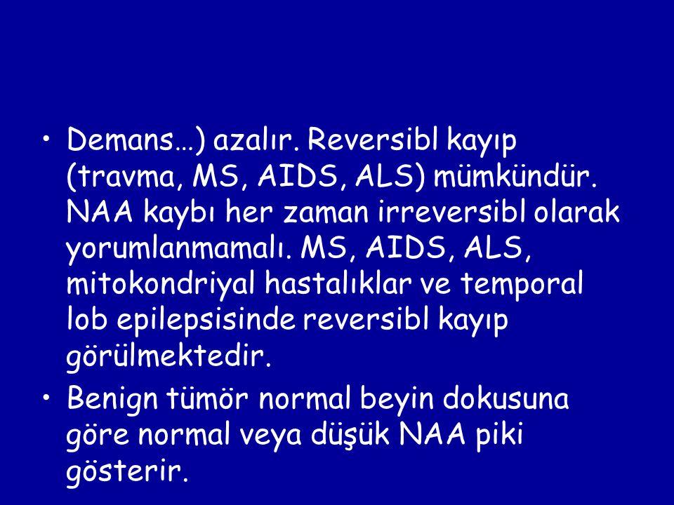 Demans…) azalır. Reversibl kayıp (travma, MS, AIDS, ALS) mümkündür