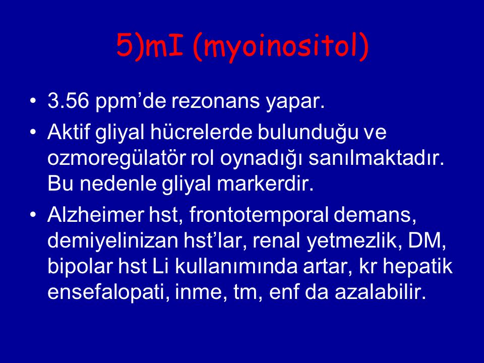 5)mI (myoinositol) 3.56 ppm'de rezonans yapar.
