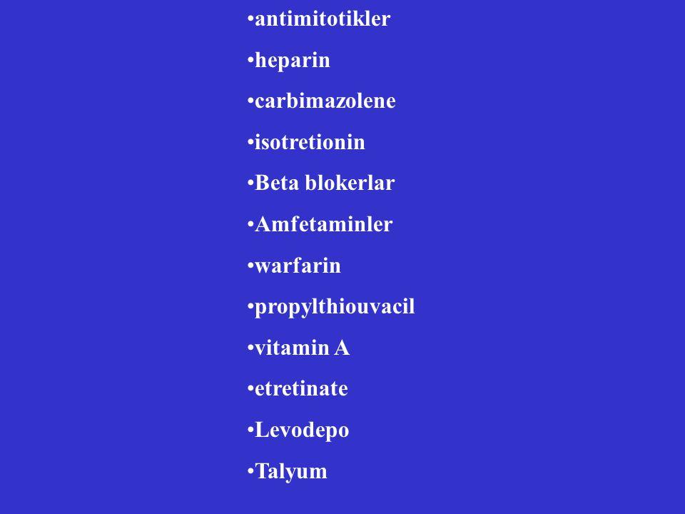 antimitotikler heparin. carbimazolene. isotretionin. Beta blokerlar. Amfetaminler. warfarin. propylthiouvacil.
