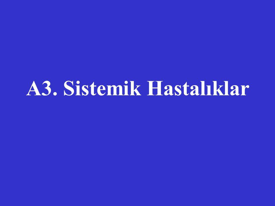 A3. Sistemik Hastalıklar