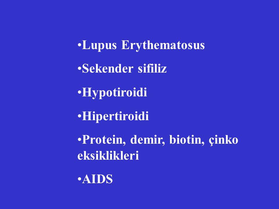 Lupus Erythematosus Sekender sifiliz. Hypotiroidi. Hipertiroidi. Protein, demir, biotin, çinko eksiklikleri.
