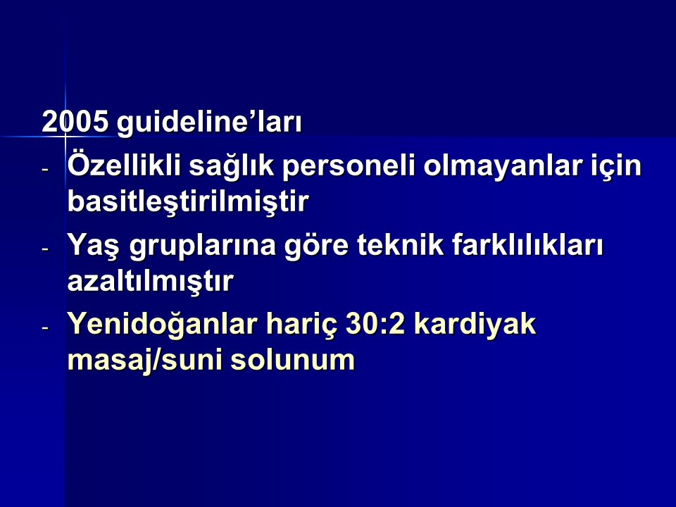 2005 guideline'ları Özellikli sağlık personeli olmayanlar için basitleştirilmiştir. Yaş gruplarına göre teknik farklılıkları azaltılmıştır.