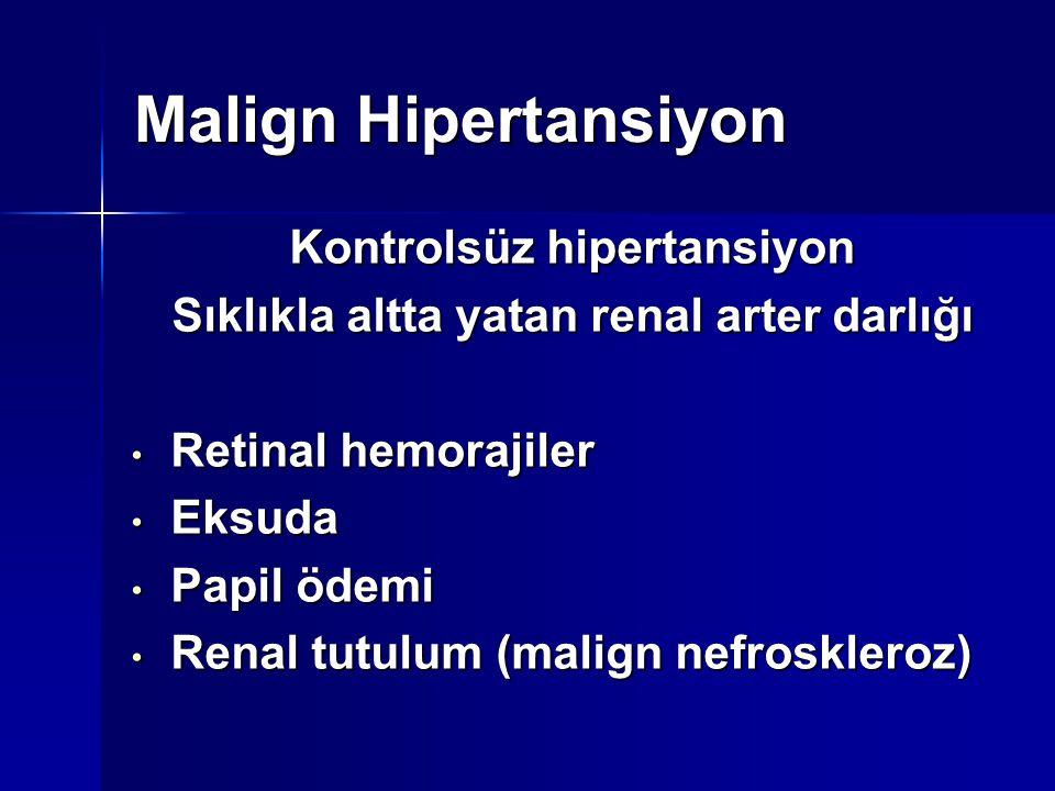 Kontrolsüz hipertansiyon Sıklıkla altta yatan renal arter darlığı