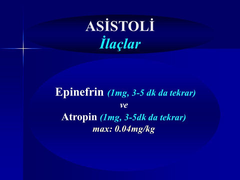 Epinefrin (1mg, 3-5 dk da tekrar) Atropin (1mg, 3-5dk da tekrar)