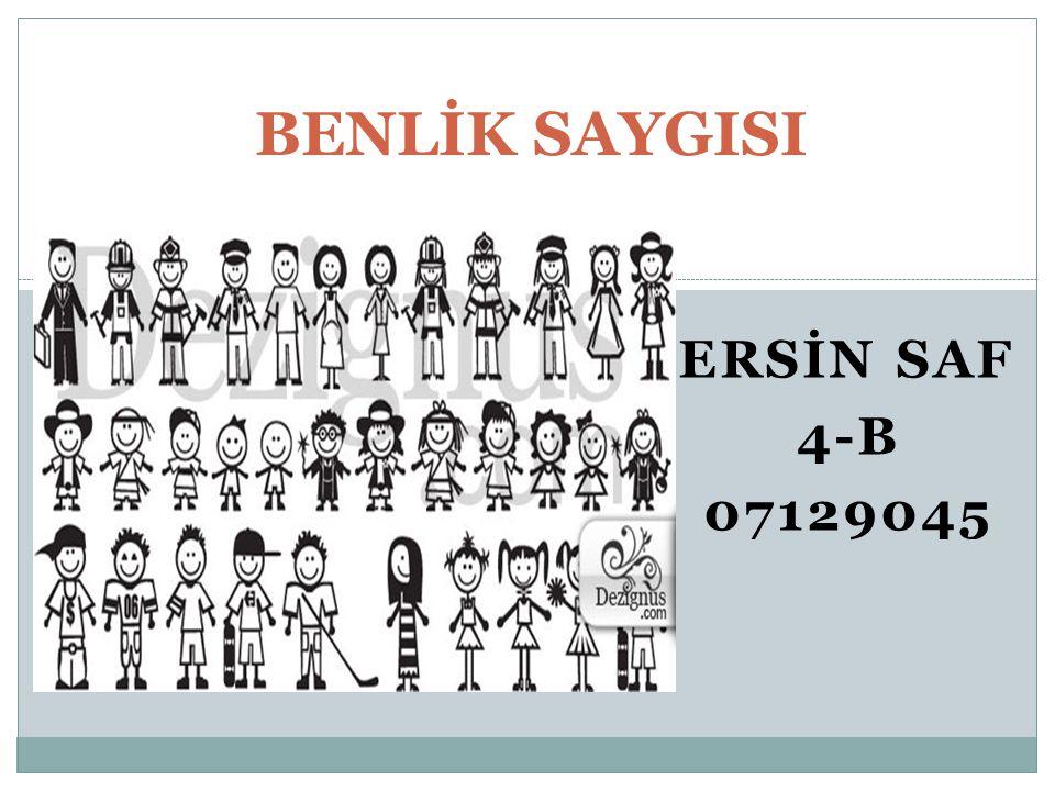 BENLİK SAYGISI ERSİN SAF 4-B 07129045