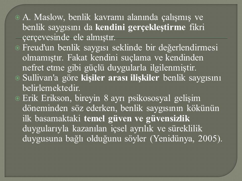 A. Maslow, benlik kavramı alanında çalışmış ve benlik saygısını da kendini gerçekleştirme fikri çerçevesinde ele almıştır.