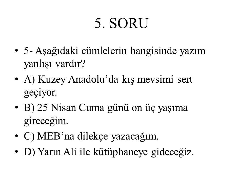 5. SORU 5- Aşağıdaki cümlelerin hangisinde yazım yanlışı vardır