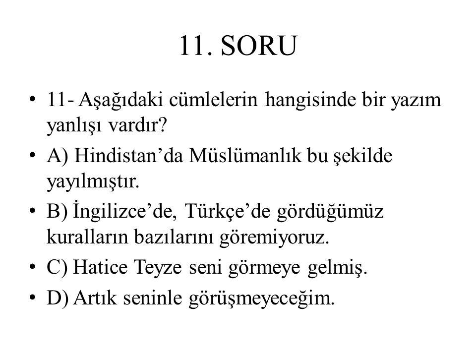 11. SORU 11- Aşağıdaki cümlelerin hangisinde bir yazım yanlışı vardır