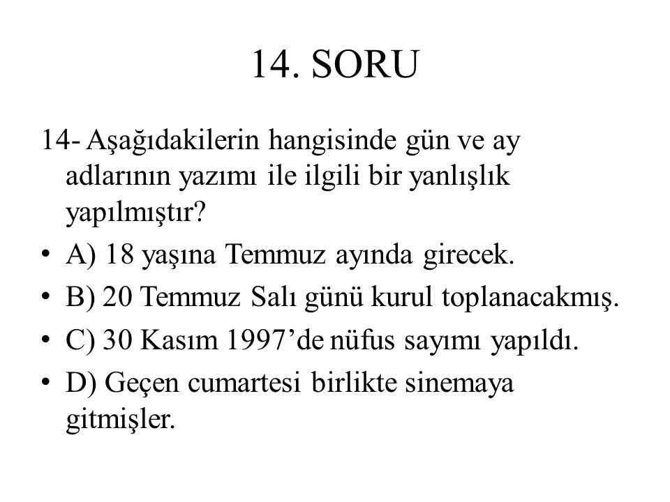14. SORU 14- Aşağıdakilerin hangisinde gün ve ay adlarının yazımı ile ilgili bir yanlışlık yapılmıştır