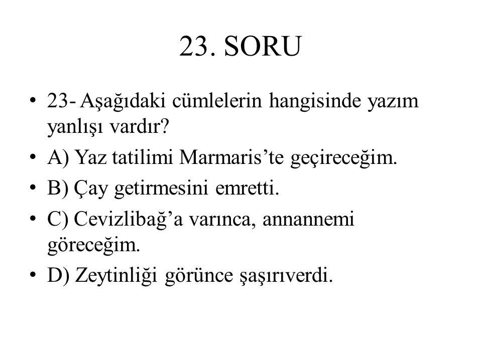 23. SORU 23- Aşağıdaki cümlelerin hangisinde yazım yanlışı vardır