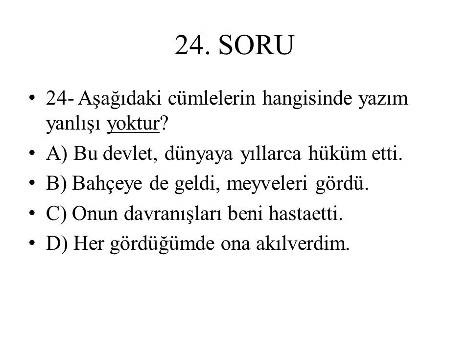 24. SORU 24- Aşağıdaki cümlelerin hangisinde yazım yanlışı yoktur