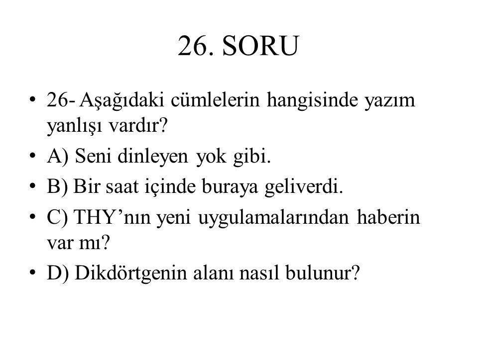 26. SORU 26- Aşağıdaki cümlelerin hangisinde yazım yanlışı vardır
