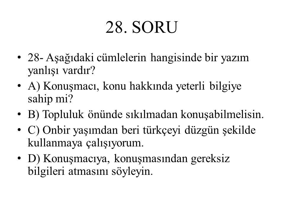 28. SORU 28- Aşağıdaki cümlelerin hangisinde bir yazım yanlışı vardır