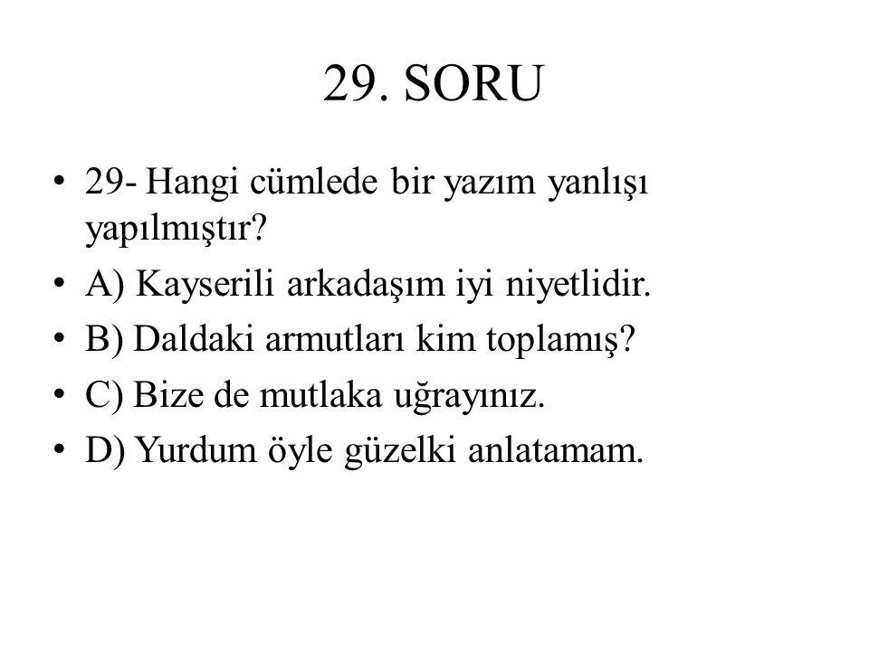 29. SORU 29- Hangi cümlede bir yazım yanlışı yapılmıştır